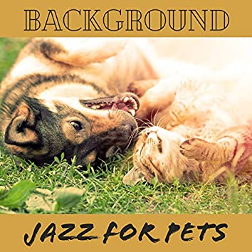 Background Jazz for Pets: Dogs and Cats Madness, Happiness Relaxation