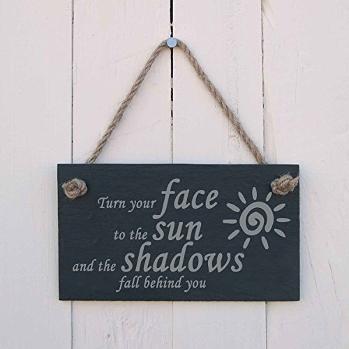 'Turn your face to the sun and the shadows fall behind you' Slate Hanging Sign by The Slate Range