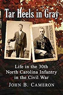 Tar Heels in Gray: Life in the 30th North Carolina Infantry in the Civil War