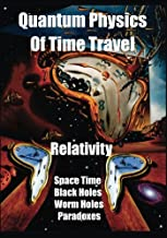 Quantum Physics of Time Travel: Relativity, Space Time, Black Holes, Worm Holes, Retro-Causality, Paradoxes