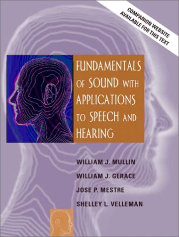 Compare Textbook Prices for Fundamentals of Sound with Applications to Speech and Hearing 1 Edition ISBN 9780205370870 by Mullin, William J.,Gerace, William J.,Mestre, Jose P.,Velleman, Shelley L.