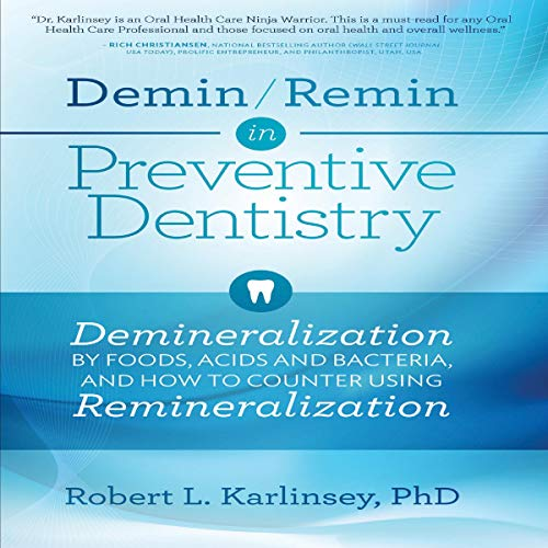 Demin/Remin in Preventive Dentistry: Demineralization by Foods, Acids, and Bacteria, and How to Counter Using Remineralization Audiobook By Robert Karlinsey cover art