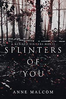 Splinters of You (Retired Sinners Book 1) by [Anne Malcom]