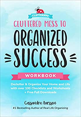 Cluttered Mess to Organized Success Workbook: Declutter & Organize Your Home and Life with over 100 Checklists and Worksheets (Clutterbug)