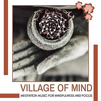 Village Of Mind - Meditation Music For Mindfulness And Focus