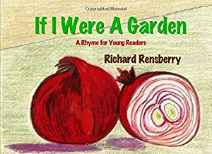 If I Were A Garden (QuickTurtle Books Presents: Rhyme for Young Readers Series)