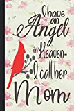 I Have an Angel in Heaven I call her mom: Lined Notebook Journal 120 Pages - (6 x9 inches) Memorial Gift, sympathy quotes for loss, heaven gifts, mom ... memorial, sympathy, bereavement, condolence