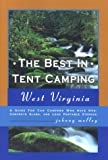 The Best in Tent Camping: West Virginia: A Guide to Campers Who Hate RVs, Concrete Slabs, and Loud Portable Stereos
