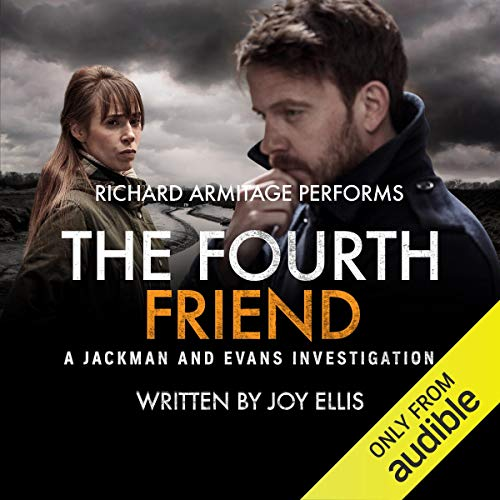 The Fourth Friend     A Jackman and Evans Thriller              By:                                                                                                                                 Joy Ellis                               Narrated by:                                                                                                                                 Richard Armitage                      Length: 7 hrs and 56 mins     145 ratings     Overall 4.5