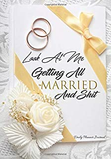 Look At Me Getting All Married And Sh*t Daily Planner Journal: Cute Funny Mrs Wife Bridal Shower Bachelorette Party Gift Idea: Woman Positive Affirmations Agenda Organizer Notebook To Write In