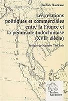 Les relations politiques et commerciales entre la France et la péninsule indochinoise t.1