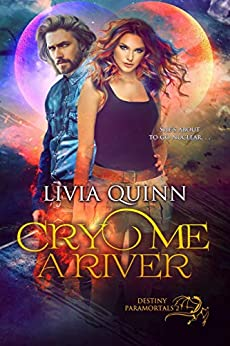 Cry Me a River: A Destiny, Urban Fantasy Series (Destiny Paramortals Book 2) by [Livia Quinn]