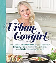 Urban Cowgirl: Decadently Southern, Outrageously Texan, Food, Family Traditions, and Style for Modern Life