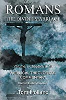 Romans The Divine Marriage Volume 2 Chapters 9-16: A Biblical Theological Commentary, Second Edition Revised (Romans the Divines Marriage)