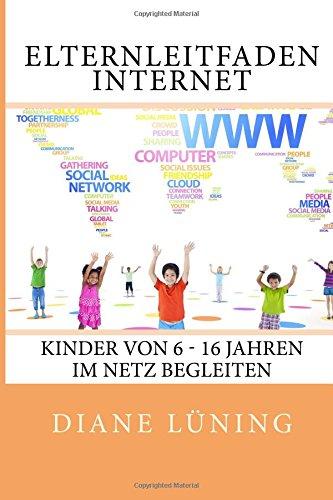 Elternleitfaden Internet: Kinder von 6 - 16 Jahren im Netz begleiten