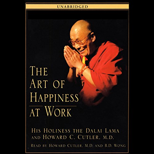The Art of Happiness at Work                   By:                                                                                                                                 The Dalai Lama,                                                                                        Howard C. Cutler                               Narrated by:                                                                                                                                 Howard Cutler M.D.,                                                                                        B.D. Wong                      Length: 5 hrs and 57 mins     250 ratings     Overall 4.2