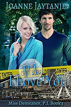 P.I. I Love You (Miss Demeanor, P.I. Book 1) by [Joanne Jaytanie]