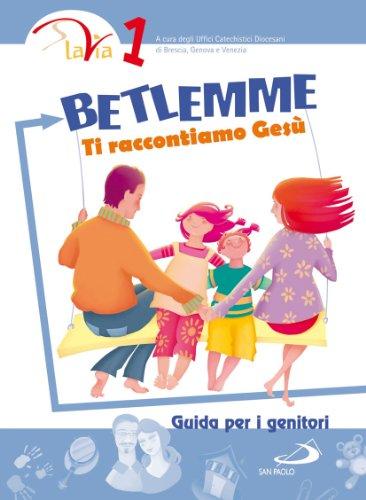 Betlemme. Ti raccontiamo Gesù. Guida per i genitori (Vol. 1)