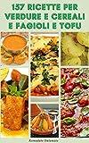 157 Ricette Per Verdure E Cereali E Fagioli E Tofu : Come Cucinare Verdure - Ricette Per Casseruole Di Verdure, Cereali, Fagioli, Lenticchie, Tofu, Contorni Di Verdure, Insalate Di Patate