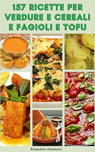 157 Ricette Per Verdure E Cereali E Fagioli E Tofu : Come Cucinare Verdure - Ricette Per Casseruole...