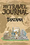 My Travel Journal Tanzania: 6x9 Travel Notebook or Diary with prompts, Checklists and Bucketlists perfect gift for your Trip to Tanzania for every Traveler