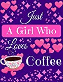 Just A Girl Who Loves Coffee: Coffee Gift Composition Notebook ~ Blank Journal for Coffee Lovers, 8.5' x 11' 120 Pages
