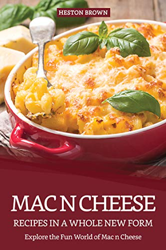 Mac n Cheese Recipes in a Whole New Form: Explore the Fun World of Mac n Cheese (English Edition)