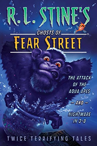 The Attack of the Aqua Apes and Nightmare in 3-D: Twice Terrifying Tales (R.L. Stine's Ghosts of Fear Street)