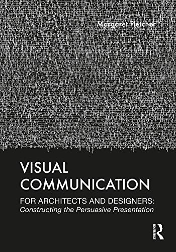 Compare Textbook Prices for Visual Communication for Architects and Designers: Constructing the Persuasive Presentation 1 Edition ISBN 9780367134631 by Fletcher, Margaret