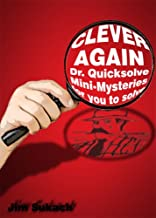 Clever Again- Quicksolve Mysteries for You to Solve (Dr. Quicksolve Mini-mysteries Book 9)