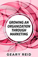 Growing an Organization Through Marketing Front Cover