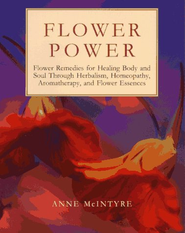 Flower Power: Flower Remedies for Healing Body and Soul Through Herbalism, Homeopathy, Aromatherapy, and Flower Essences (Henry Holt Reference Book)