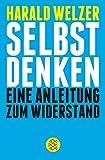 Selbst denken: Eine Anleitung zum Widerstand - Harald Welzer