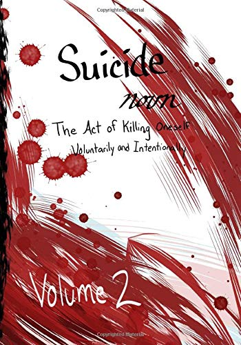Suicide Noun - The Act of Killing Oneself Voluntarily and Intentionally Volume 2: A Bird's Eye View and After