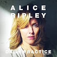 Daily Practice Volume 1 by Alice Ripley (2011-02-22)