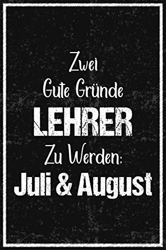 Zwei gute Gründe Lehrer zu werden: Juli & August: Notizbuch A5 Punktraster danke Geschenke für lehrer Studenten - abschiedsgeschenk für lehrerin lehramtstudium /grundschule /Abitur