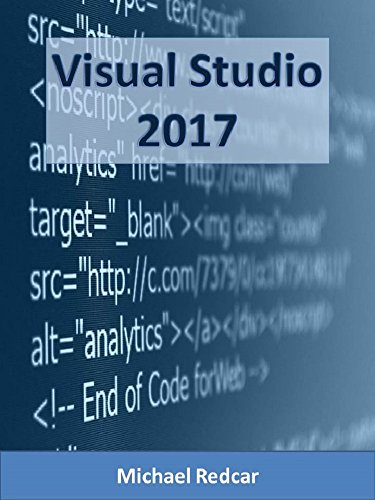 VISUAL STUDIO 2017: A complete walkthrough from novice to expert (English Edition)