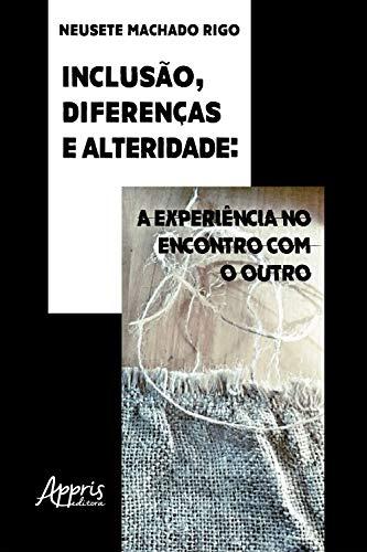 Inclusão, Diferenças e Alteridade: A Experiência no Encontro Com o Outro