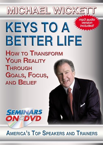 Keys to A Better Life - How to Transform Your Reality Through Goals, Focus and Belief - Motivational DVD Training Video for Personal and Professional Development by Michael Wickett