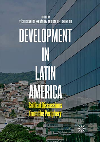 Development in Latin America: Critical Discussions from the Periphery