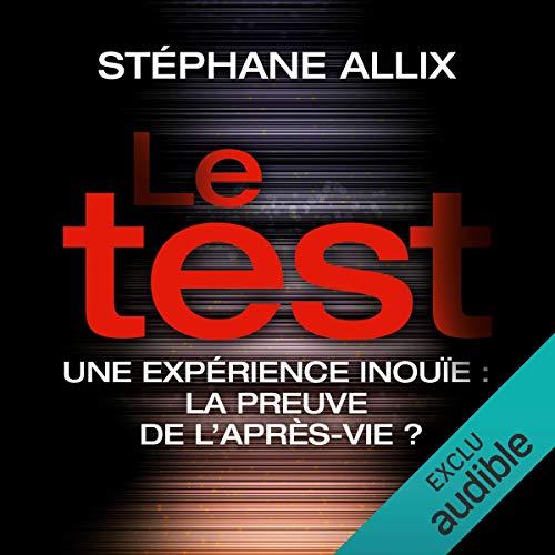 Le Test : Une enquête inouïe - la preuve de l'après-vie ? audiobook cover art