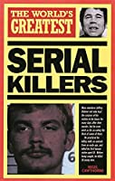 The World's Greatest Serial Killers (Worlds Greatest)