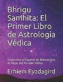 Bhrigu Samhita: El Primer Libro de Astrología Védica: Traducción al Español de Manuscritos de Hojas del Período Védico