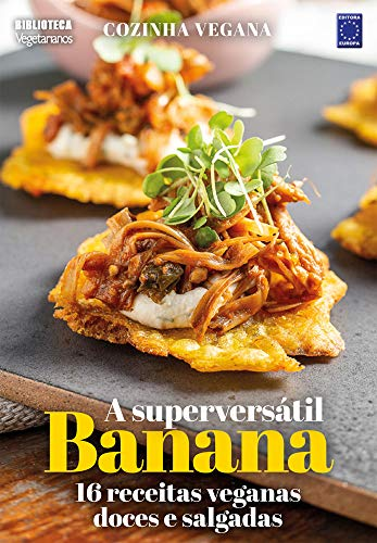 Cozinha Vegana - A superversátil Banana: 16 receitas veganas doces e salgadas