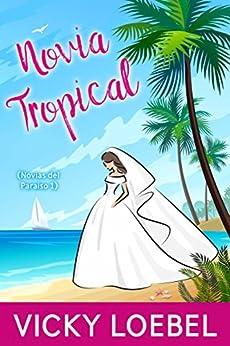 Novia Tropical (Novias del Paraiso 1) de [Vicky Loebel, Natalia Steckel]