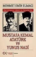 Kurtulusun Lideri ve Gazetecisi Mustafa Kemal Atatürk ve Yunus Nadi