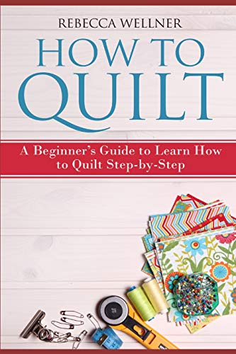 How to Quilt: A Beginner's Guide to Learn How to Quilt Step-by-Step