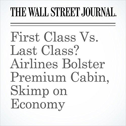 First Class Vs. Last Class? Airlines Bolster Premium Cabin, Skimp on Economy copertina