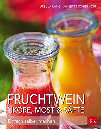 Fruchtwein, Liköre, Most & Säfte: Einfach selber machen