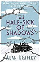 I Am Half-Sick of Shadows: A Flavia de Luce Mystery Book 4